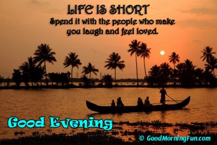 Life-is-short-spend-it-with-the-people-you-love-Good-Evening-love-quote (1).jpg